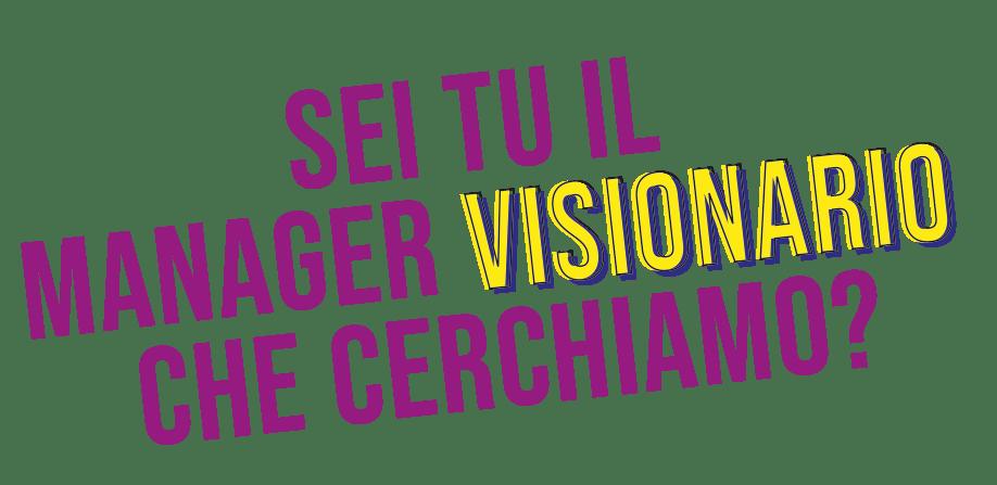 Sei tu il manager visionario che cerchiamo?