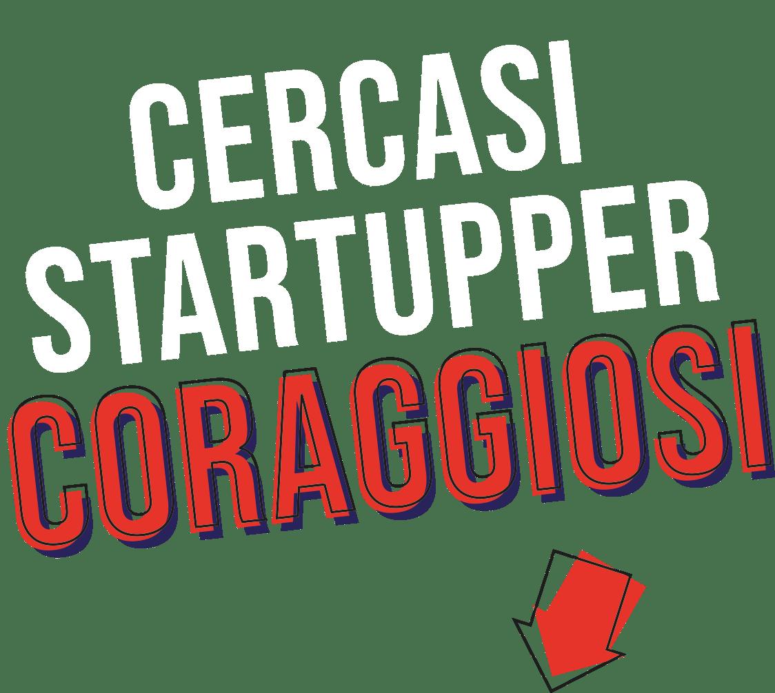 Cercasi startupper coraggiosi